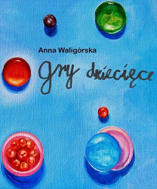 GRY DZIECIĘCE. Malarstwo Anny Waligórskiej w Galerii GCF